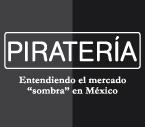 """Piratería Entendiendo el mercado """"sombra"""" en México"""